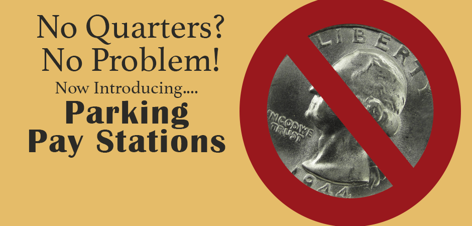 No Quarters? No Problem! now introducing Parking Pay Stations