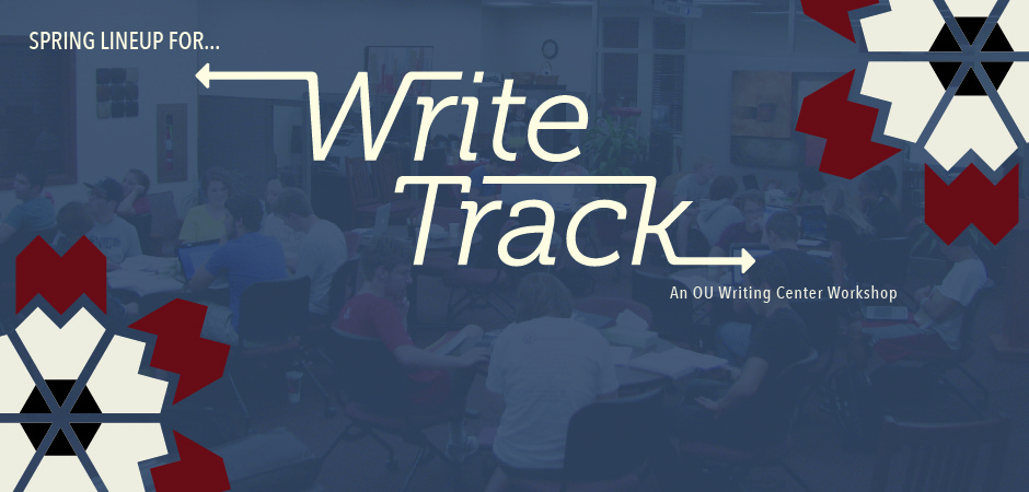 Spring Lineup for... Write Track: An OU Writing Center Workshop Series