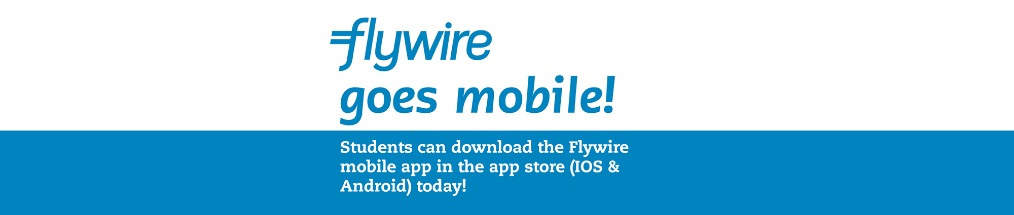 Flywire goes mobile! Student can download the Flywire mobile app in the app store (IOS & Android) today!