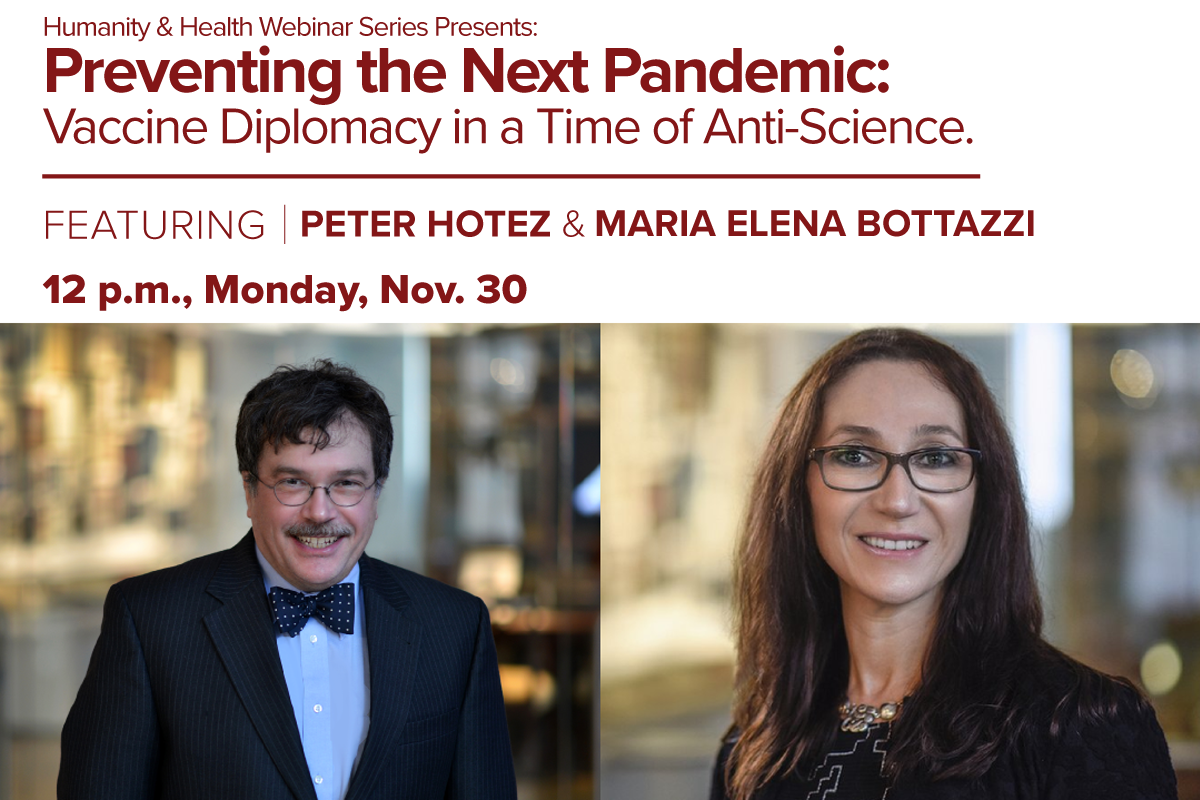 The University of Oklahoma. Humanity & Health Webinar Series Presents: Preventing the Next Pandemic: Vaccine Diplomacy in a Time of Anti-Science. Featuring Peter Hotez & Maria Elena Bottazzi. 12pm CT Monday, November 30. Online Via Zoom. Visit ou.edu/research-norman/news-events to register.
