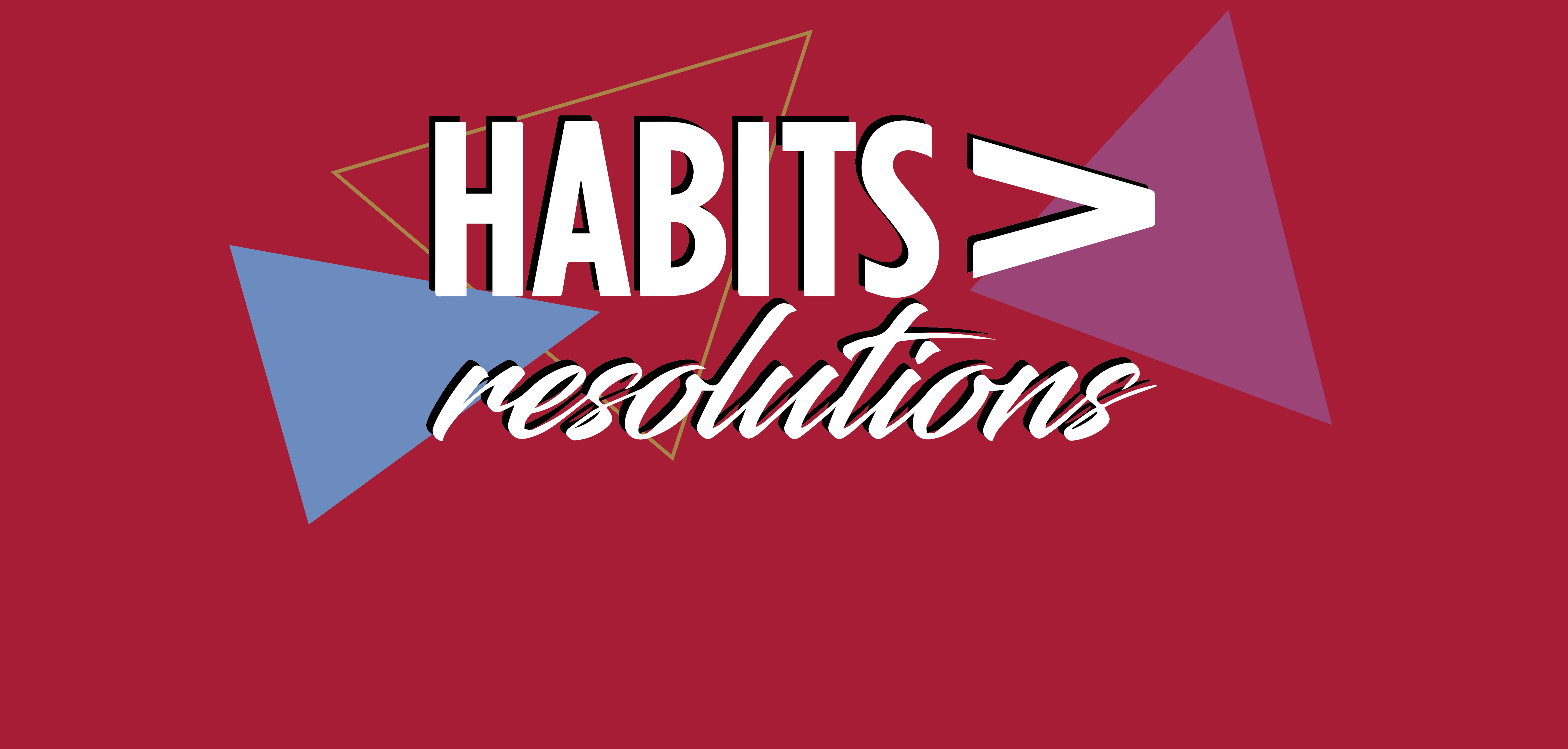 habits greater than resolutions