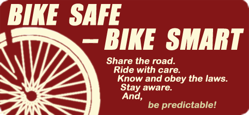 Bike Safe - Bike Smart - Be Predictable!