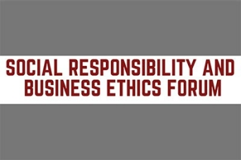 Social Responsibility and Business Ethics Forum