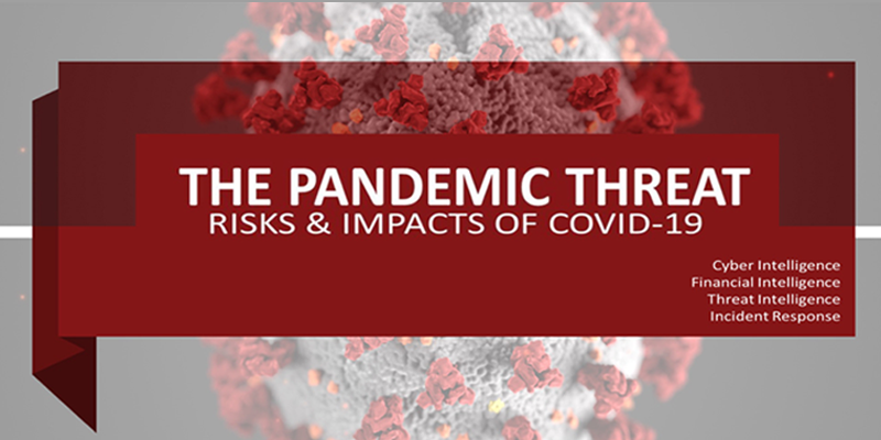 The Pandemic Threat | Risks and Impacts of COVID-19 | Cyber Intelligence, Financial Intelligence, Threat Intelligence, Incident Response